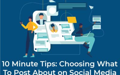 10 Minute Tips – Choosing What To Post About on Social Media